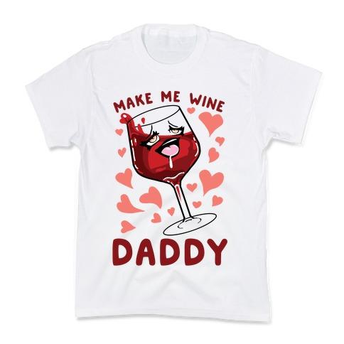 Make Me Wine Daddy Kids T-Shirt