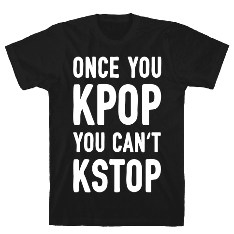 Once You KPOP You Can't KSTOP Mens T-Shirt