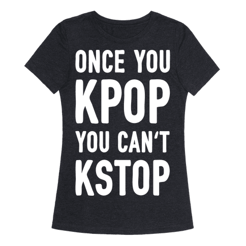 Once You KPOP You Can't KSTOP