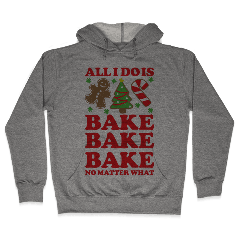 All I Do is Bake Hooded Sweatshirt