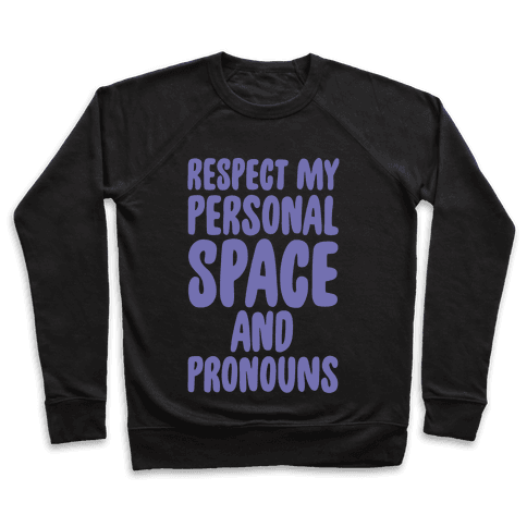 Respect My Personal Space and Pronouns White Print Pullover