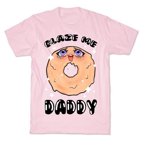 Glaze Me Daddy T-Shirt