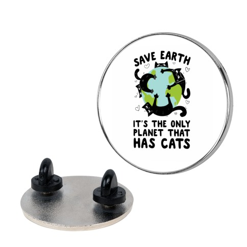 Save Earth, It's the only planet that has cats! Pin