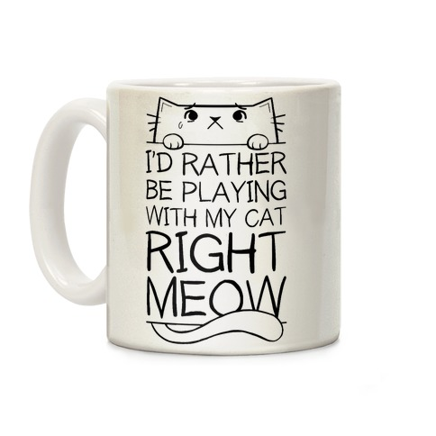 I'd Rather Be Playing With My Cat Right Now Coffee Mug