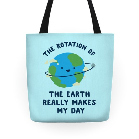 The Rotation of the Earth Really Makes My Day Tote