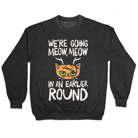 We're Going Meow Meow In An Earlier Round Parody White Print Pullover