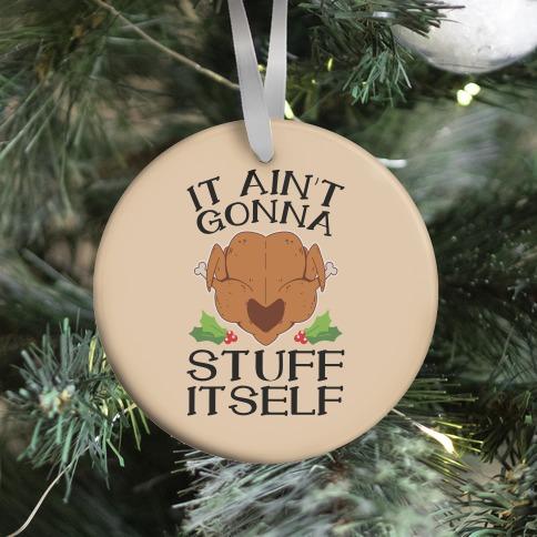 It Ain't Gonna Stuff Itself Ornament