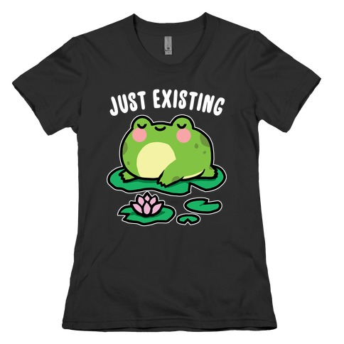 Just Existing Womens T-Shirt
