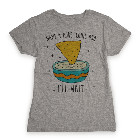 Name A More Iconic Duo Chips And Queso Womens T-Shirt