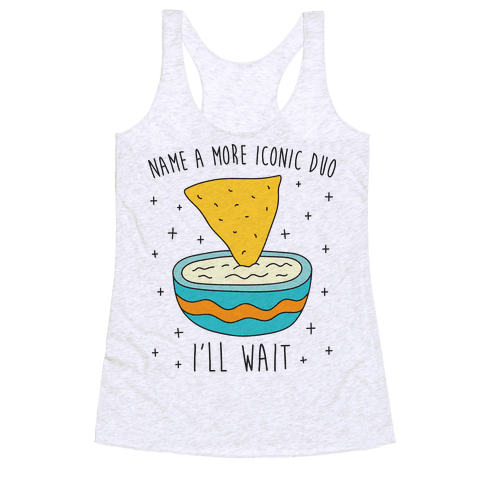 Name A More Iconic Duo Chips And Queso Racerback Tank Top