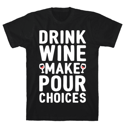 Drink Wine Make Pour Choices Mens T-Shirt