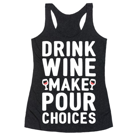 Drink Wine Make Pour Choices Racerback Tank Top
