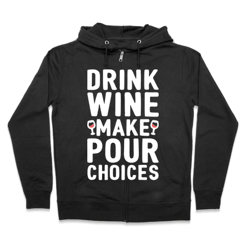 Drink Wine Make Pour Choices Zip Hoodie