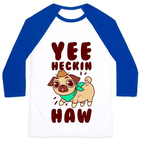 Yee Heckin Haw Pug Baseball Tee