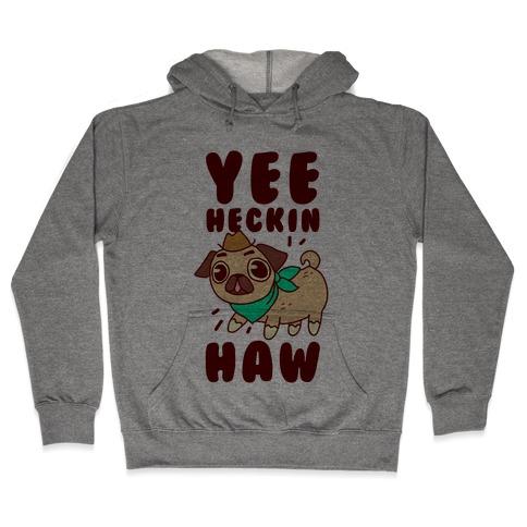 Yee Heckin Haw Pug Hooded Sweatshirt