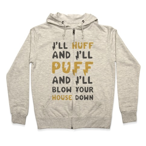 I'll Huff and I'll Puff and I'll Blow Your House Down Zip Hoodie