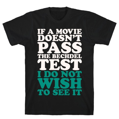 If A Movie Doesn't Pass The Bechdel Test I Do Not Wish To See It White Print T-Shirt