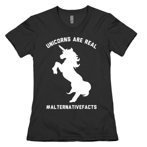 Unicorns Are Real Alternative Facts Womens T-Shirt