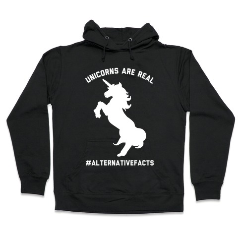 Unicorns Are Real Alternative Facts Hooded Sweatshirt