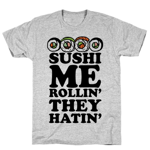 Sushi Me Rollin They Hatin T-Shirt