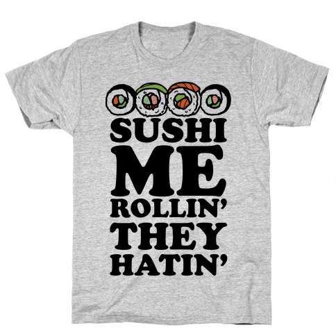 Sushi Me Rollin They Hatin Mens T-Shirt