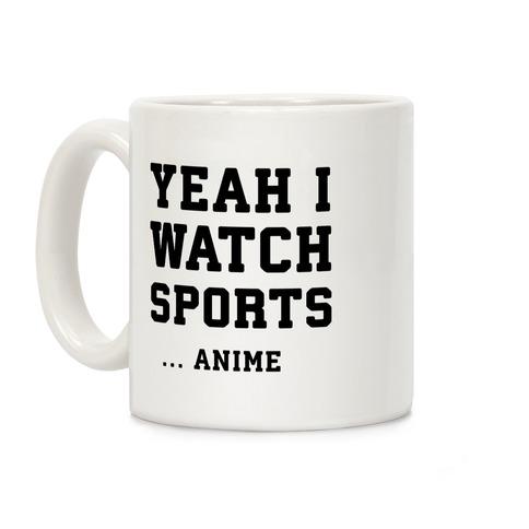Yeah I Watch Sports ...Anime Coffee Mug