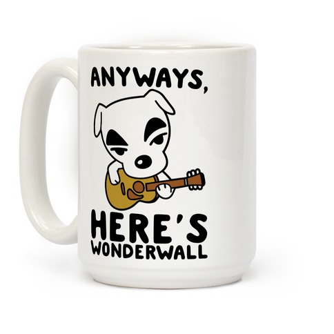 Anyways Here's Wonderwall Parody Coffee Mug