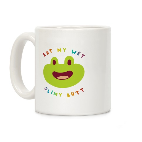 Eat My Wet Slimy Butt Frog Coffee Mug