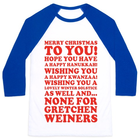 Merry Christmas None For Gretchen Weiners Baseball Tee