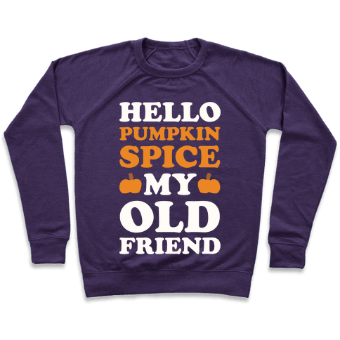 Hello Pumpkin Spice My Old Friend Pullover