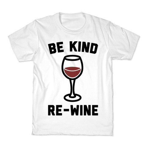Be Kind Re-Wine Kids T-Shirt