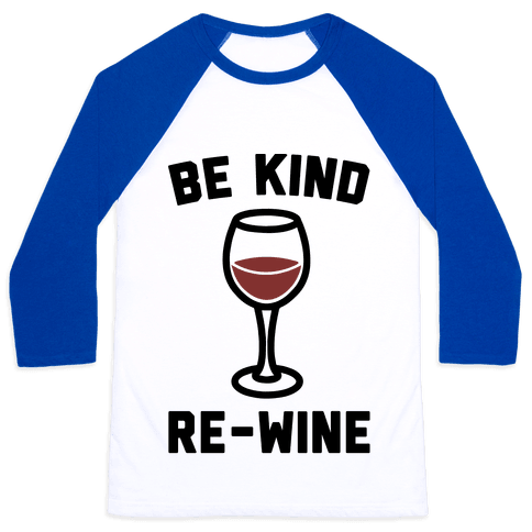 Be Kind Re-Wine Baseball Tee