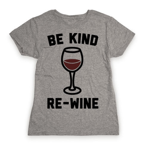 Be Kind Re-Wine Womens T-Shirt