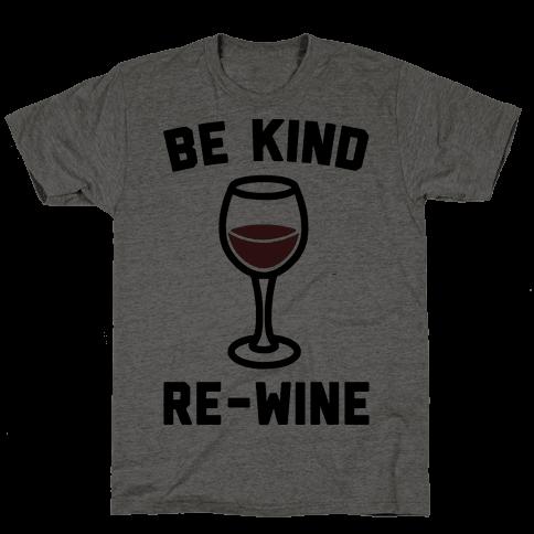 Be Kind Re-Wine Mens/Unisex T-Shirt