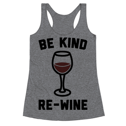 Be Kind Re-Wine Racerback Tank Top