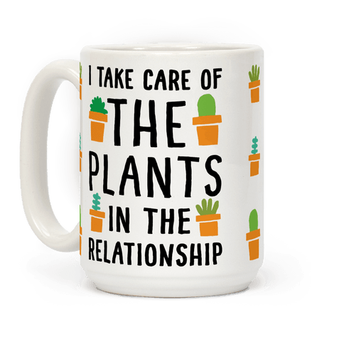 I Take Care Of The Plants In The Relationship Coffee Mug