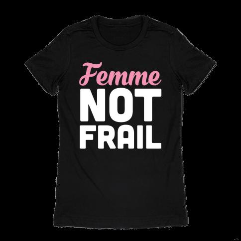 Femme Not Frail Womens T-Shirt