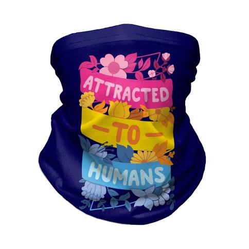 Attracted To Humans Neck Gaiter