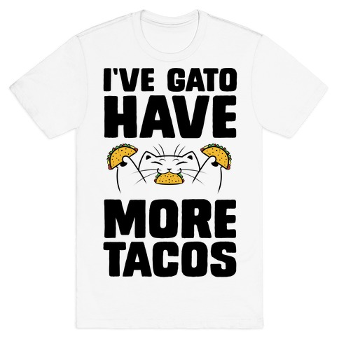 I've Gato Have More Tacos T-Shirt