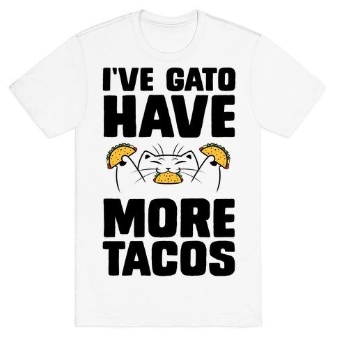 I've Gato Have More Tacos T-Shirt