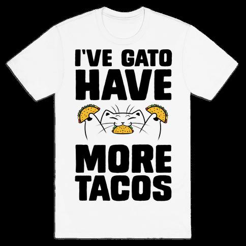 I've Gato Have More Tacos Mens/Unisex T-Shirt