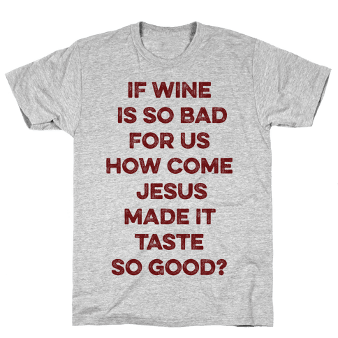 If Wine Is So Bad For Us Mens T-Shirt