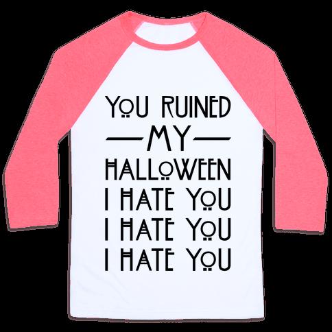 You Ruined My Halloween Baseball Tee