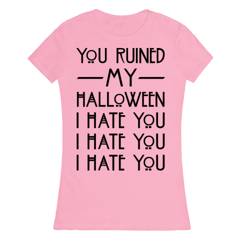 You Ruined My Halloween Womens T-Shirt
