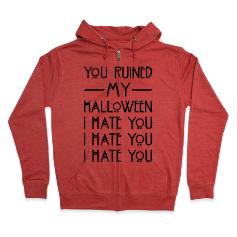 You Ruined My Halloween Zip Hoodie