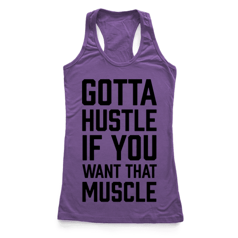 Gotta Hustle If You Want That Muscle Racerback Tank Top
