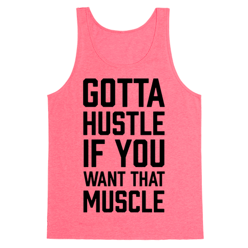 Gotta Hustle If You Want That Muscle Tank Top