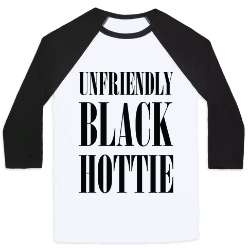 Unfriendly Black Hottie Baseball Tee