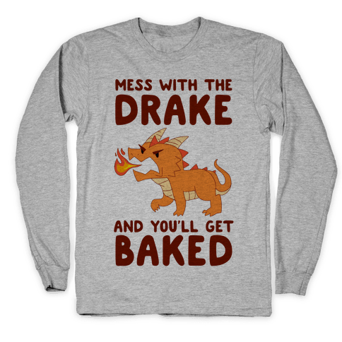 Mess With The Drake And You'll Get Baked Long Sleeve T-Shirt