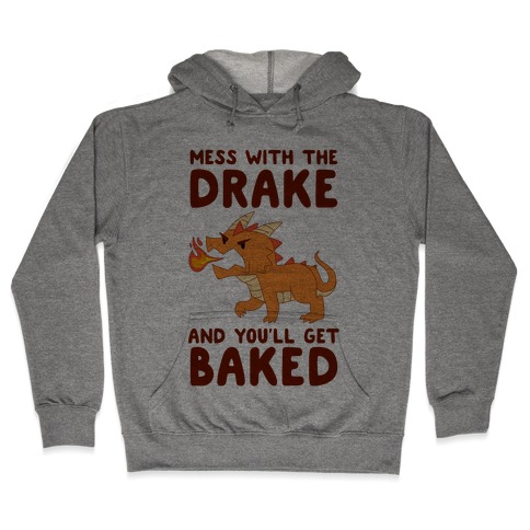 Mess With The Drake And You'll Get Baked Hooded Sweatshirt
